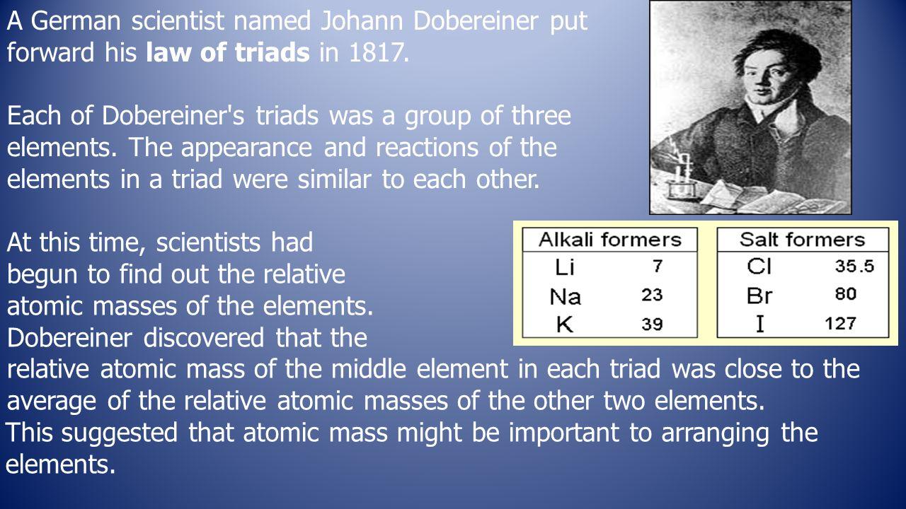 A german scientist named johann dobereiner put forward his law of a german scientist named johann dobereiner put forward his law of triads in 1817 gamestrikefo Images