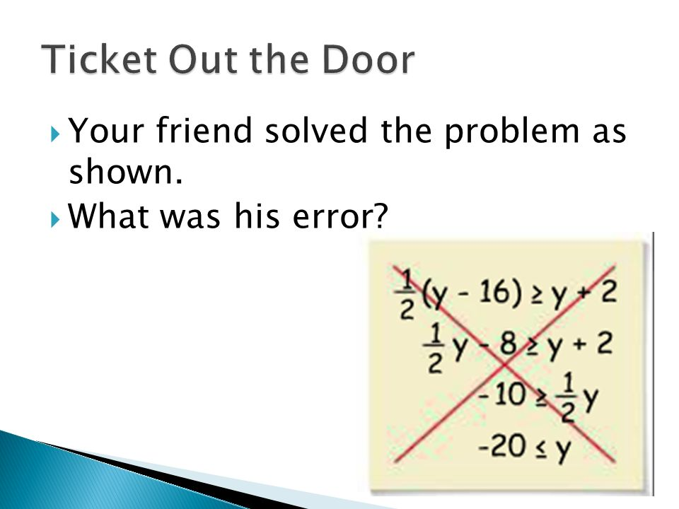  Your friend solved the problem as shown.  What was his error