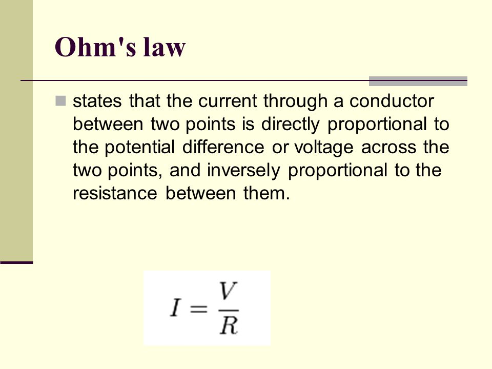 Ohm s law states that the current through a conductor between two points is directly proportional to the potential difference or voltage across the two points, and inversely proportional to the resistance between them.