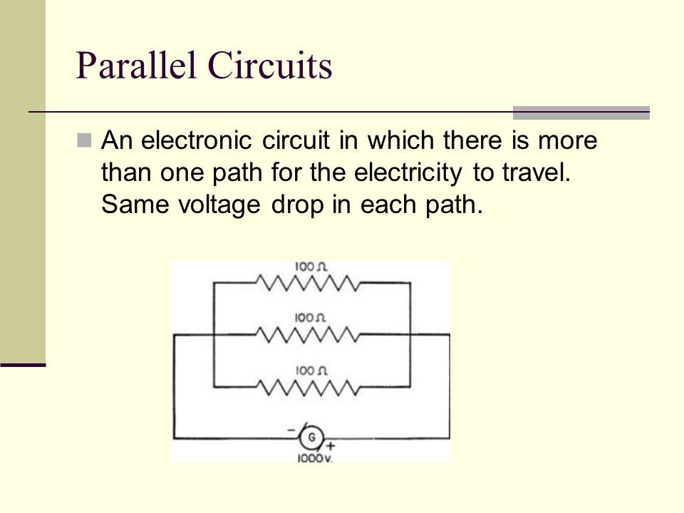 Parallel Circuits An electronic circuit in which there is more than one path for the electricity to travel.
