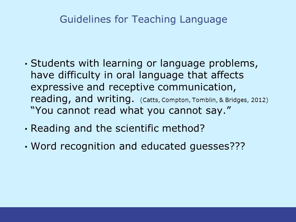 Guidelines for Teaching Language Students with learning or language problems, have difficulty in oral language that affects expressive and receptive communication, reading, and writing.