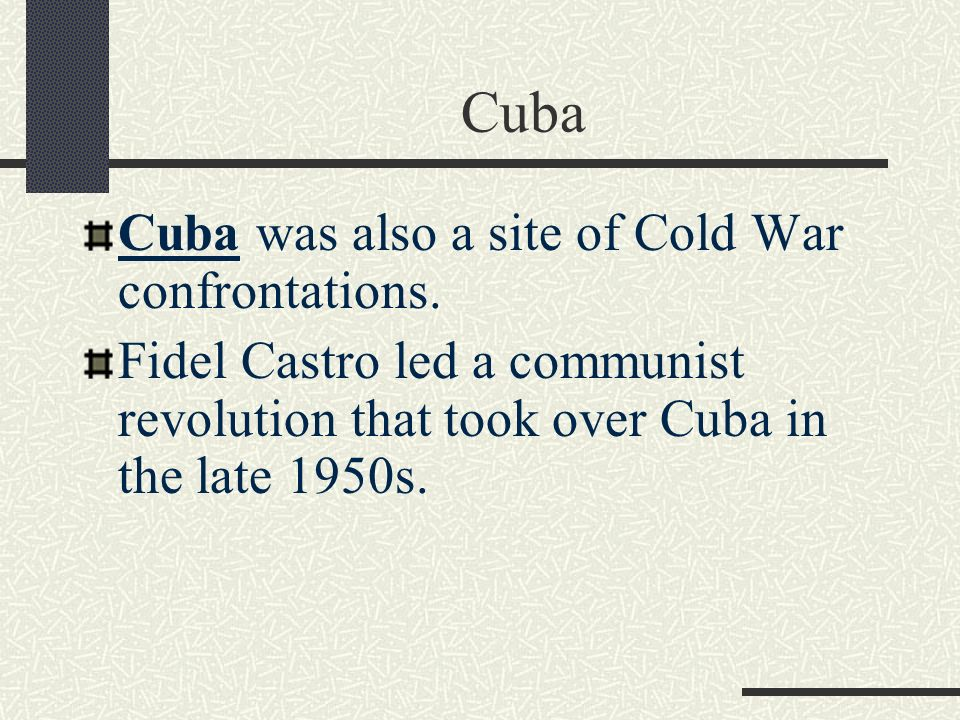 Cuba Cuba was also a site of Cold War confrontations.