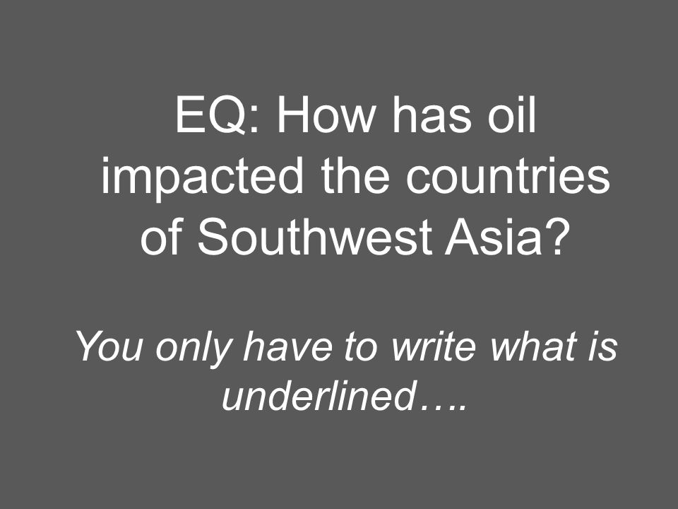 EQ: How has oil impacted the countries of Southwest Asia.