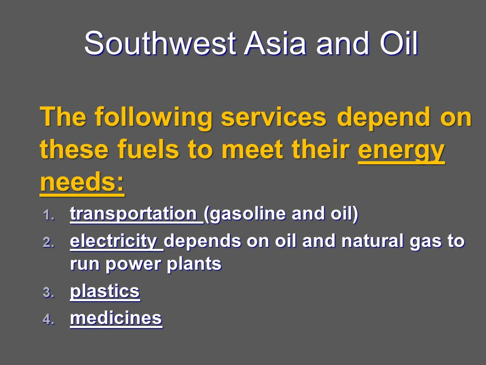 Southwest Asia and Oil The following services depend on these fuels to meet their energy needs: 1.