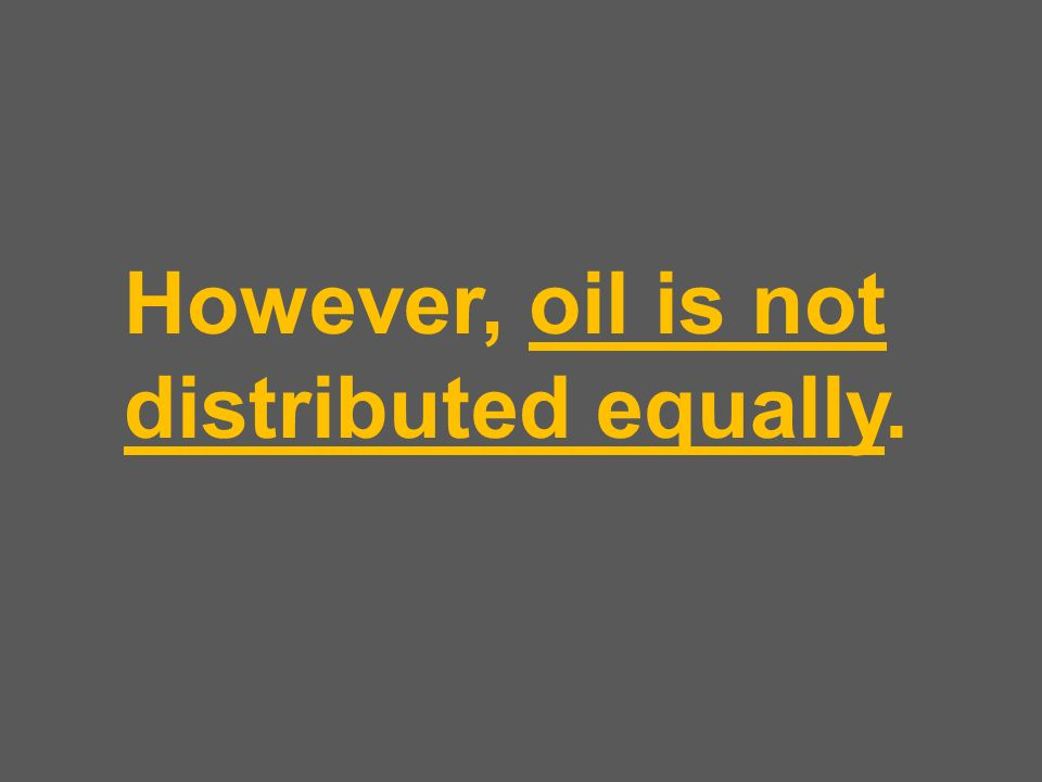 However, oil is not distributed equally.