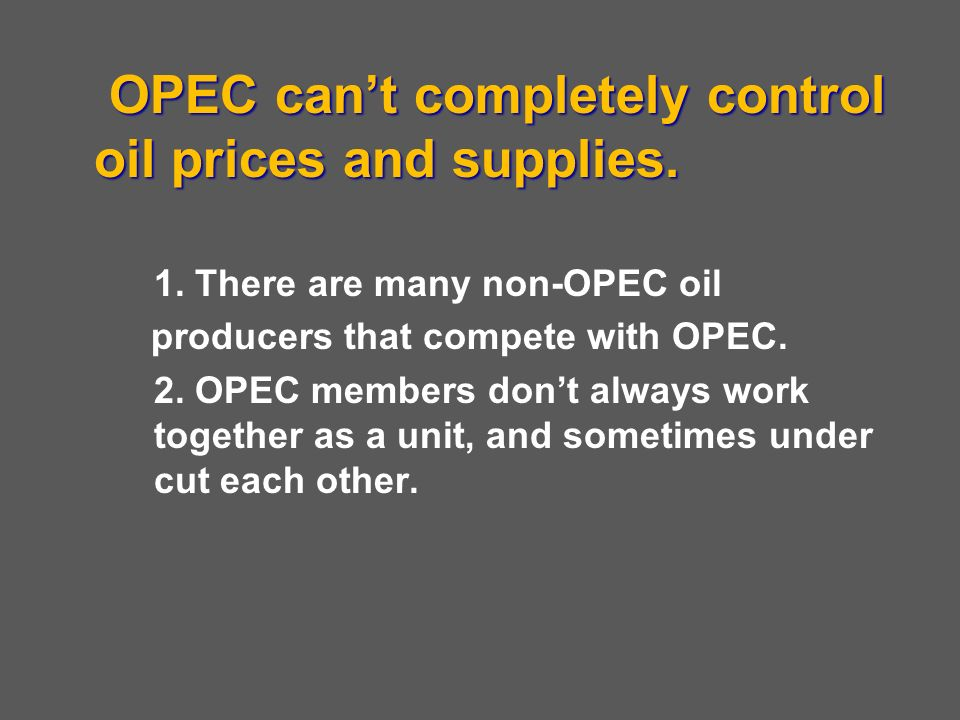 OPEC can't completely control oil prices and supplies.