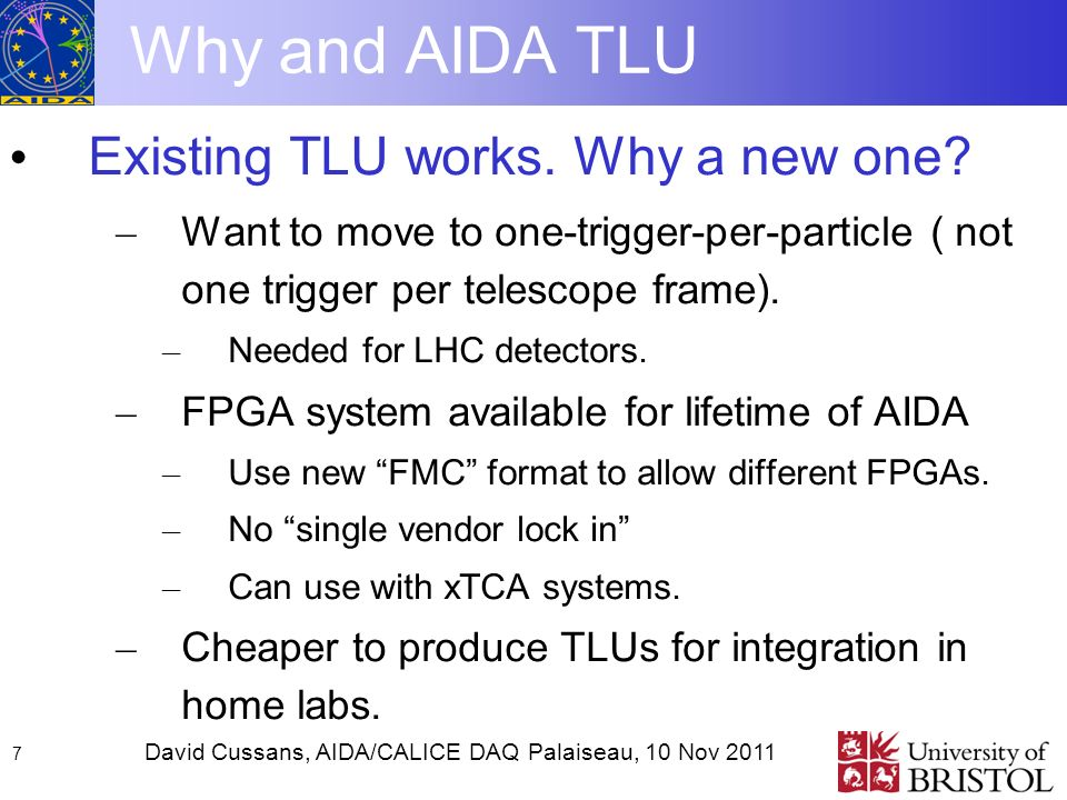 David Cussans, AIDA/CALICE DAQ Palaiseau, 10 Nov Why and AIDA TLU Existing TLU works.