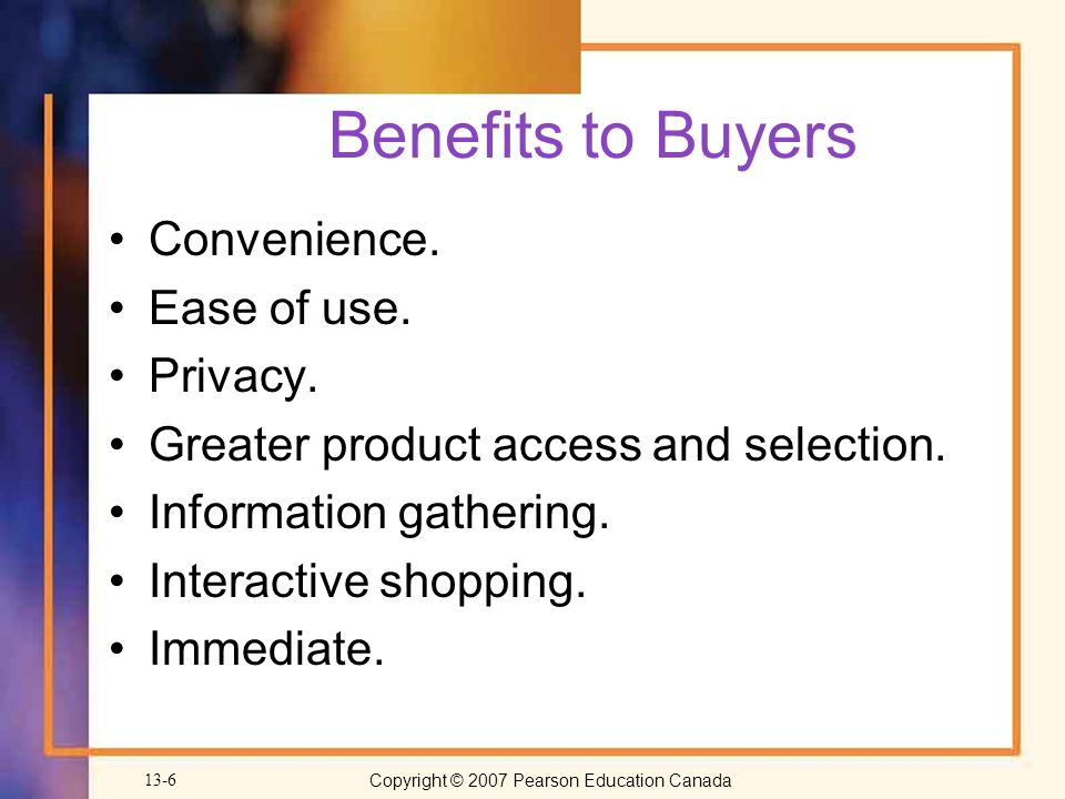 Copyright © 2007 Pearson Education Canada 13-6 Benefits to Buyers Convenience.