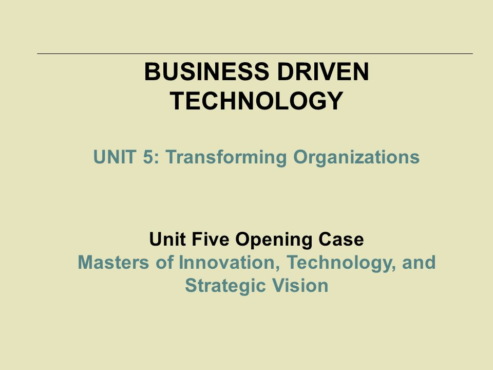 Unit Five The chapters in this unit include: – Chapter Seventeen – Fostering an Innovative Organization – Chapter Eighteen – Creating a Wireless Organization – Chapter Nineteen – Building Software to Support an Agile Organization – Chapter Twenty – Developing a 21st Century Organization