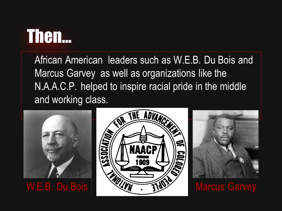 Then… African American leaders such as W.E.B.