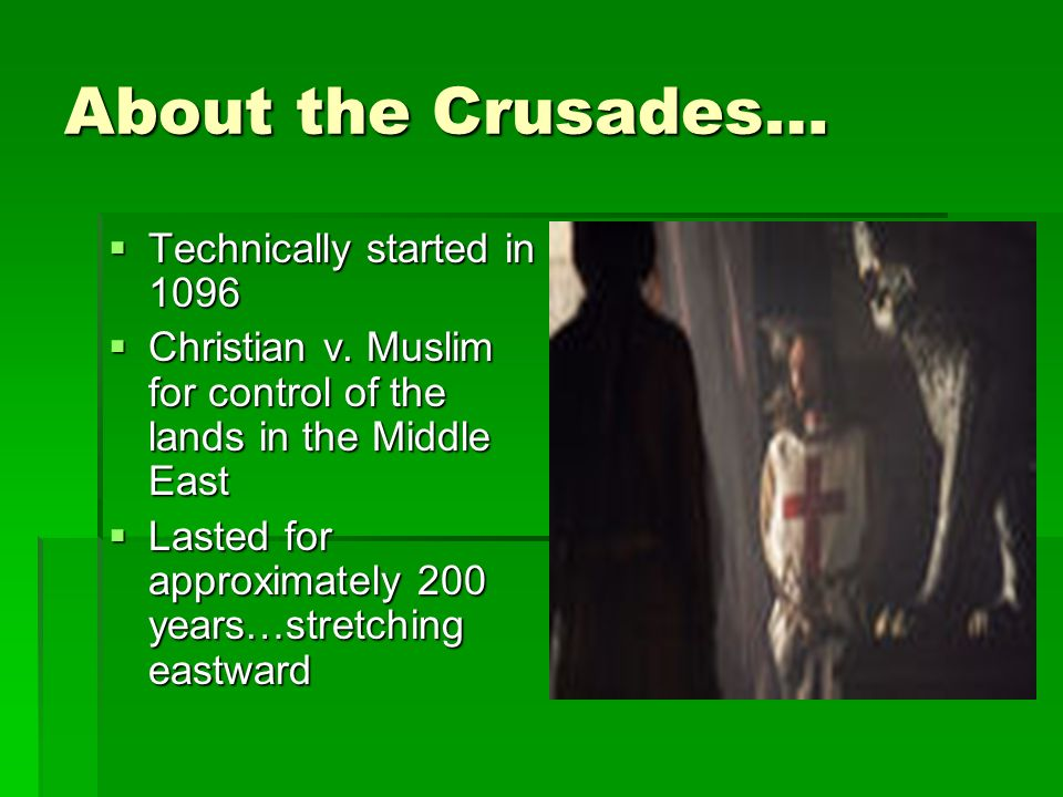 About the Crusades…  Technically started in 1096  Christian v.