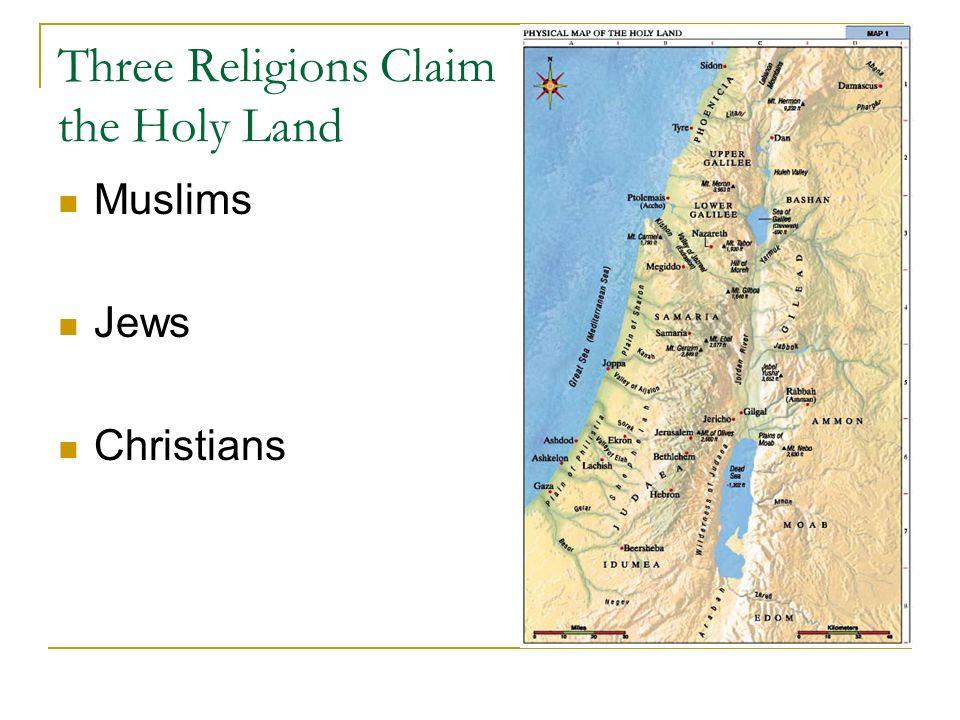 Three Religions Claim the Holy Land Muslims Jews Christians
