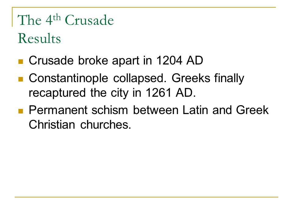 The 4 th Crusade Results Crusade broke apart in 1204 AD Constantinople collapsed.