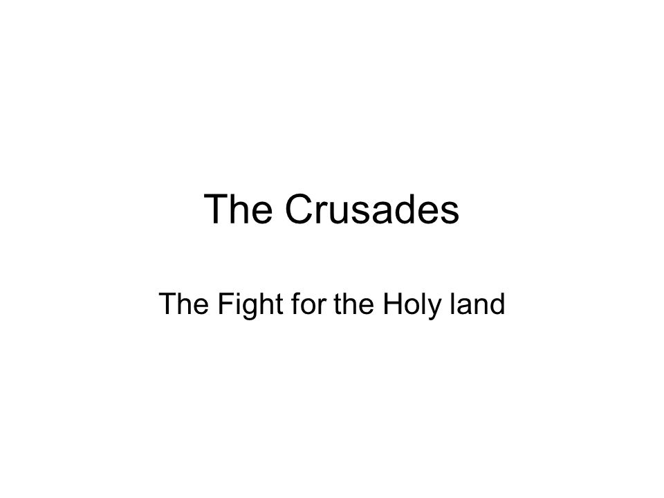 The Crusades The Fight for the Holy land
