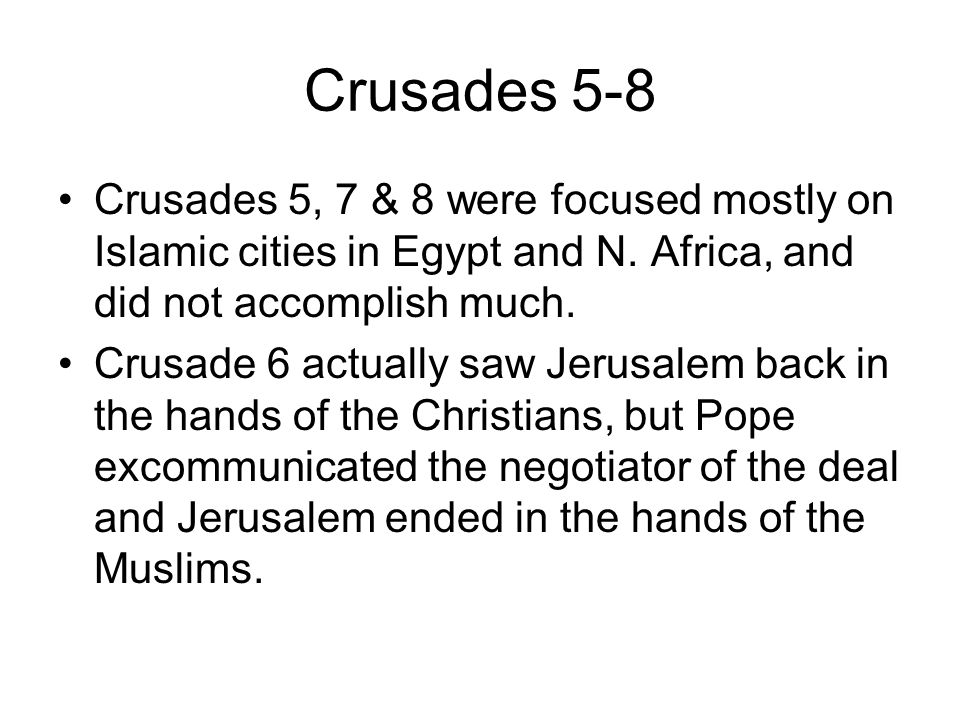 Crusades 5-8 Crusades 5, 7 & 8 were focused mostly on Islamic cities in Egypt and N.