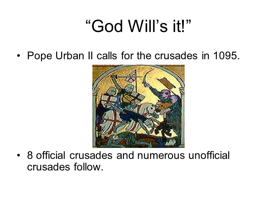 God Will's it! Pope Urban II calls for the crusades in 1095.