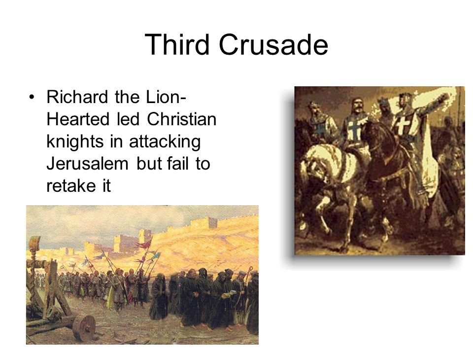 Third Crusade Richard the Lion- Hearted led Christian knights in attacking Jerusalem but fail to retake it
