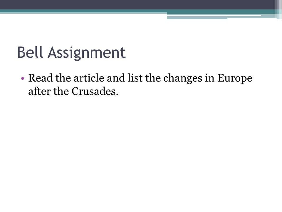 Bell Assignment Read the article and list the changes in Europe after the Crusades.