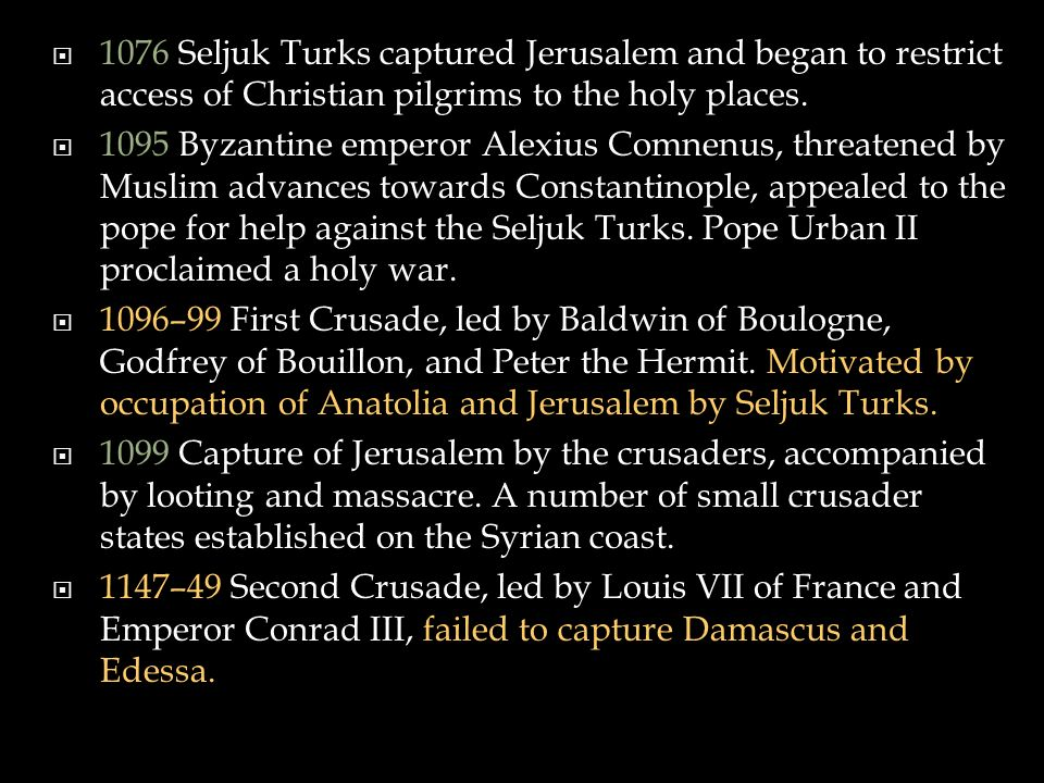  1076 Seljuk Turks captured Jerusalem and began to restrict access of Christian pilgrims to the holy places.