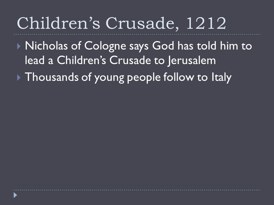 Children's Crusade, 1212  Nicholas of Cologne says God has told him to lead a Children's Crusade to Jerusalem  Thousands of young people follow to Italy