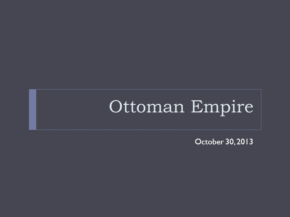 Ottoman Empire October 30, 2013