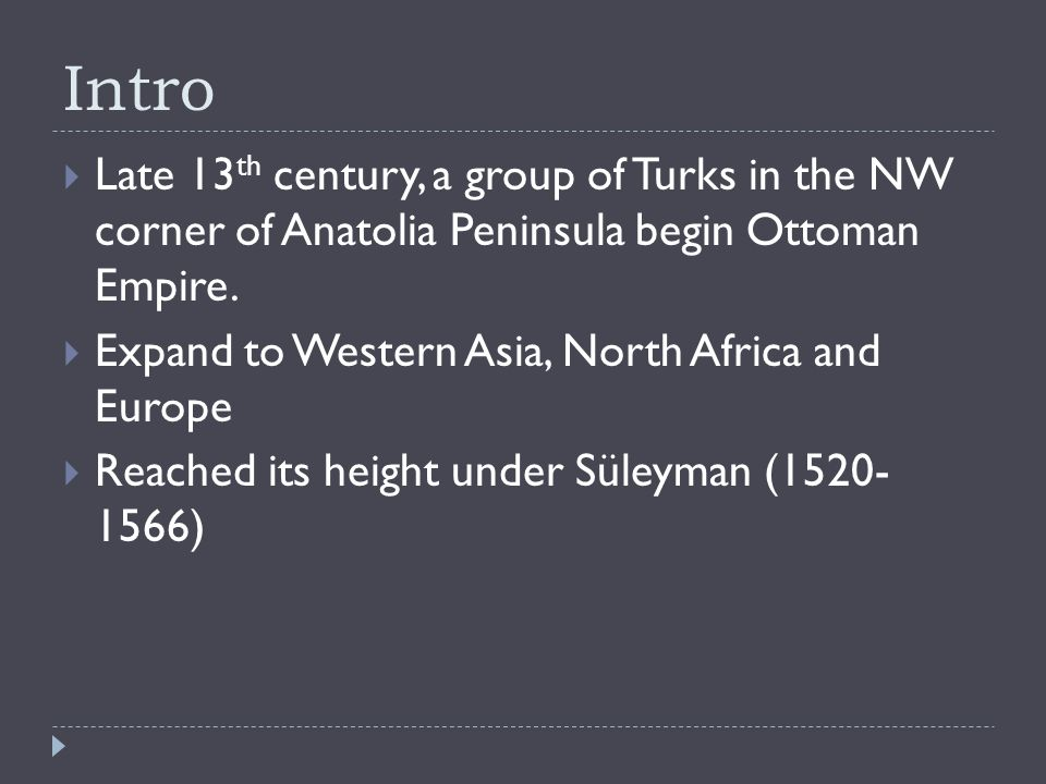Intro  Late 13 th century, a group of Turks in the NW corner of Anatolia Peninsula begin Ottoman Empire.