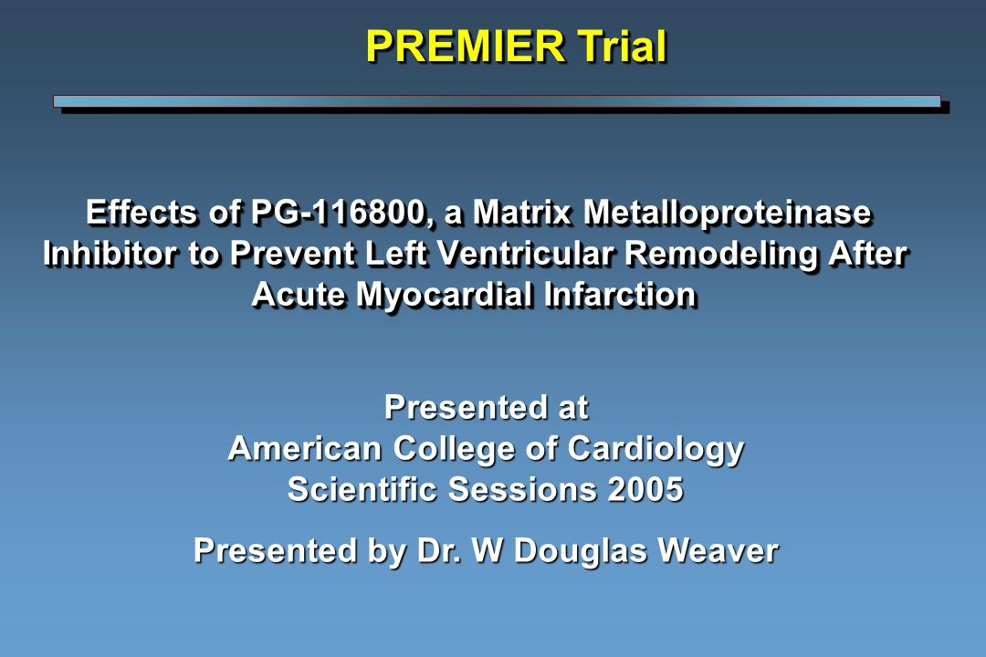 Effects of PG , a Matrix Metalloproteinase Inhibitor to Prevent Left Ventricular Remodeling After Acute Myocardial Infarction Effects of PG , a Matrix Metalloproteinase Inhibitor to Prevent Left Ventricular Remodeling After Acute Myocardial Infarction Presented at American College of Cardiology Scientific Sessions 2005 Presented by Dr.