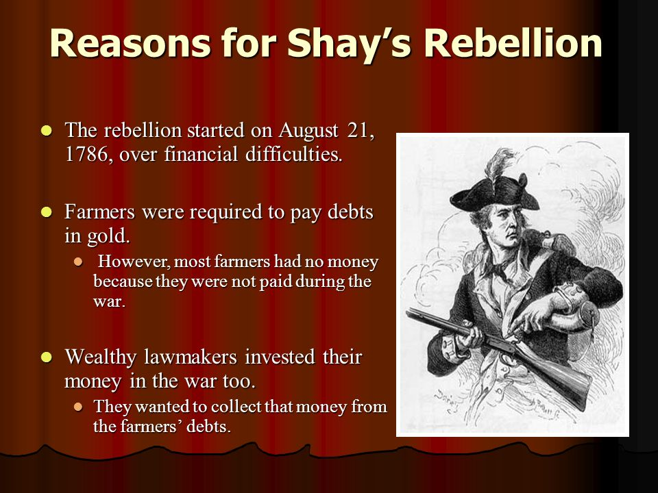 Reasons for Shay's Rebellion The rebellion started on August 21, 1786, over financial difficulties.