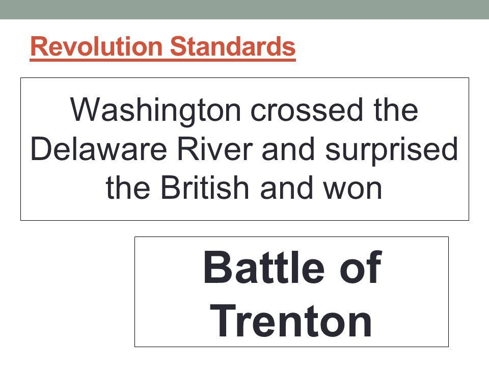 Revolution Standards Washington crossed the Delaware River and surprised the British and won Battle of Trenton