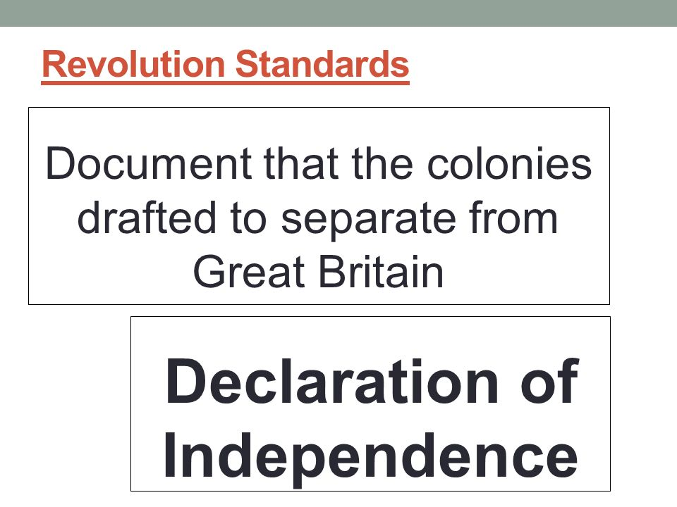 Revolution Standards Document that the colonies drafted to separate from Great Britain Declaration of Independence