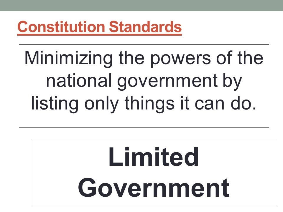 Constitution Standards Minimizing the powers of the national government by listing only things it can do.