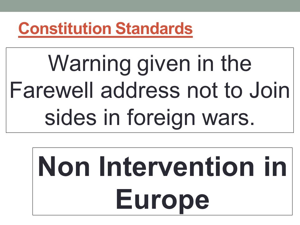 Constitution Standards Warning given in the Farewell address not to Join sides in foreign wars.