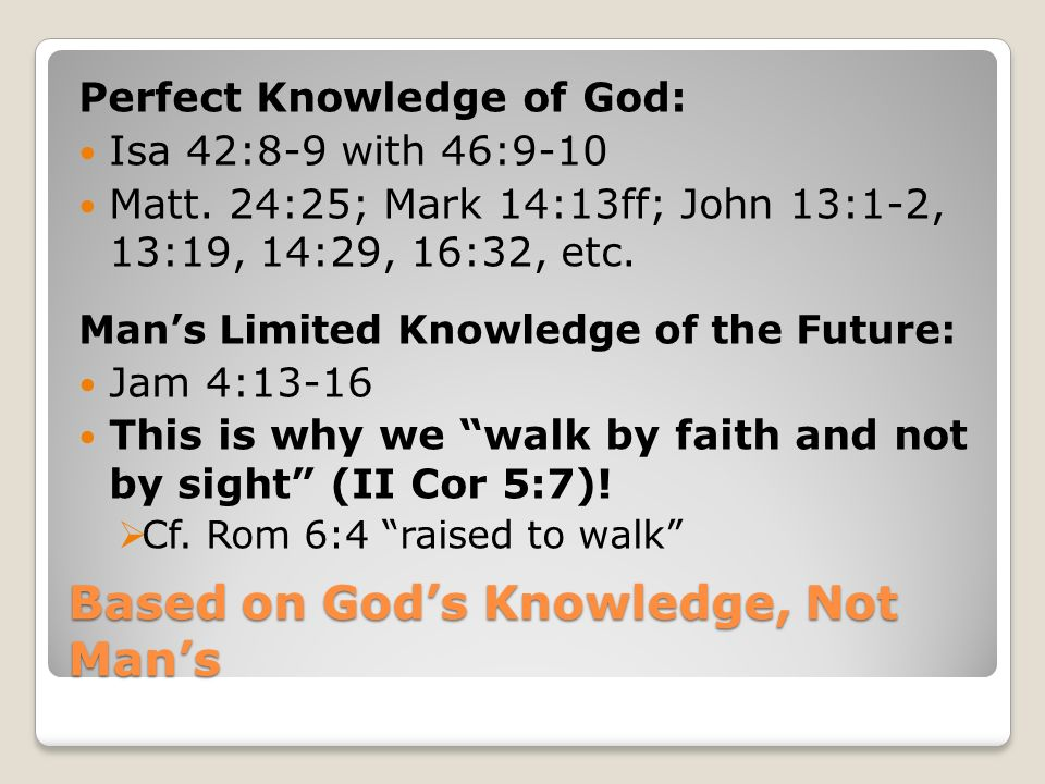 Based on God's Knowledge, Not Man's Perfect Knowledge of God: Isa 42:8-9 with 46:9-10 Matt.