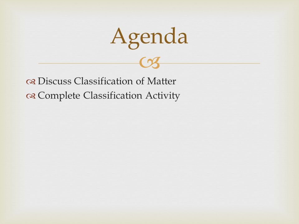   Discuss Classification of Matter  Complete Classification Activity Agenda