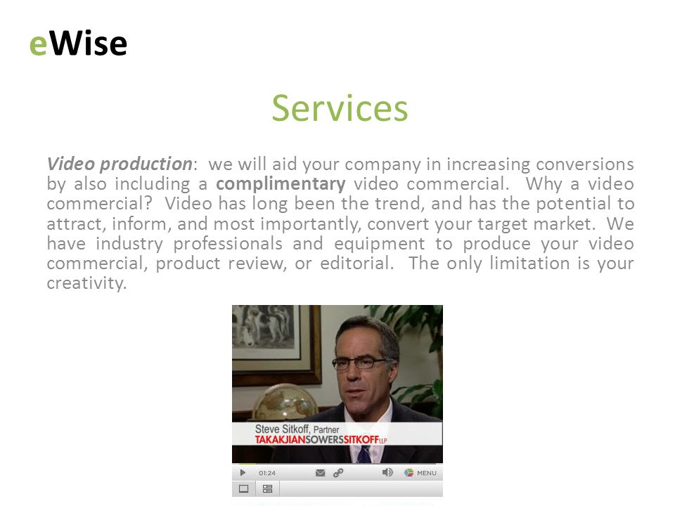 Services Video production: we will aid your company in increasing conversions by also including a complimentary video commercial.
