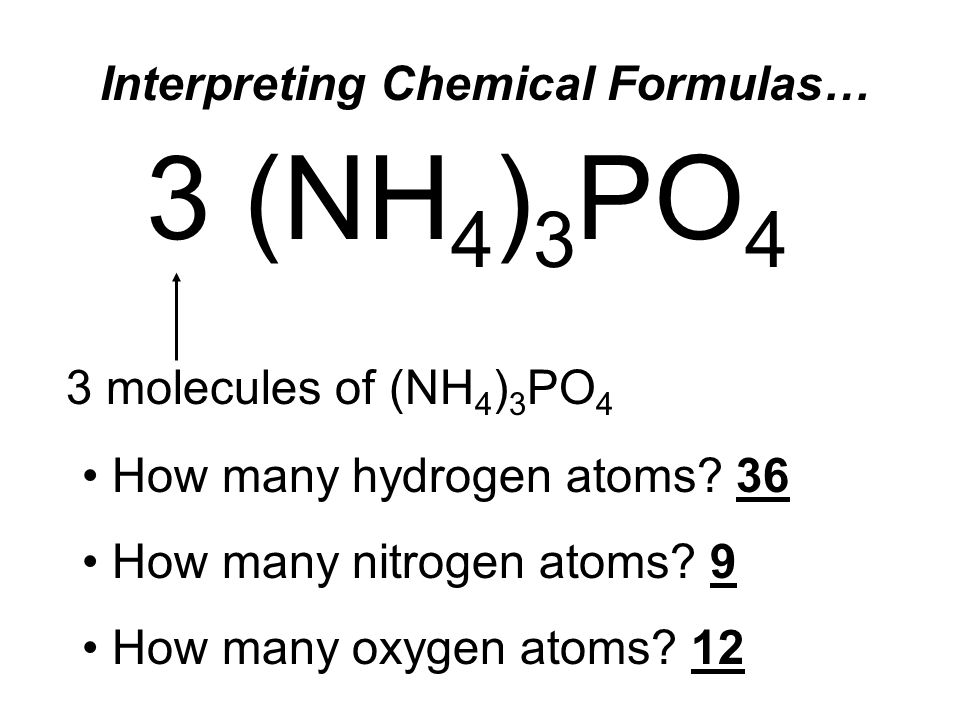 3 (NH 4 ) 3 PO 4 3 molecules of (NH 4 ) 3 PO 4 How many hydrogen atoms.
