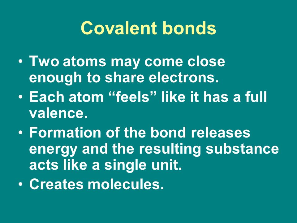 Covalent bonds Two atoms may come close enough to share electrons.