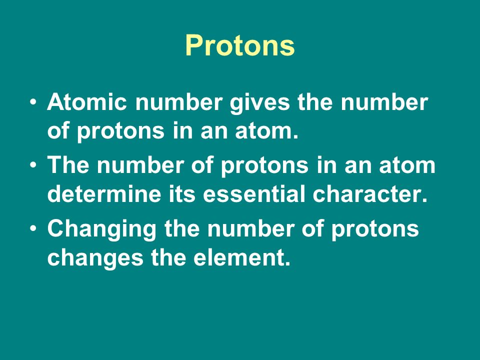 Protons Atomic number gives the number of protons in an atom.