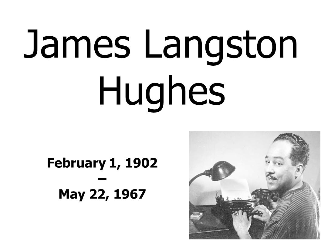 James Langston Hughes February 1, 1902 – May 22, 1967