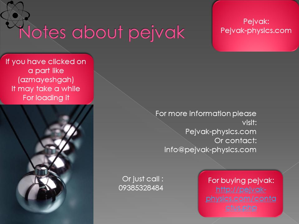 Pejvak: Pejvak-physics.com Pejvak: Pejvak-physics.com If you have clicked on a part like (azmayeshgah) It may take a while For loading it If you have clicked on a part like (azmayeshgah) It may take a while For loading it For more information please visit: Pejvak-physics.com Or contact: Or just call : For buying pejvak:   physics.com/conta ctus.php For buying pejvak:   physics.com/conta ctus.php