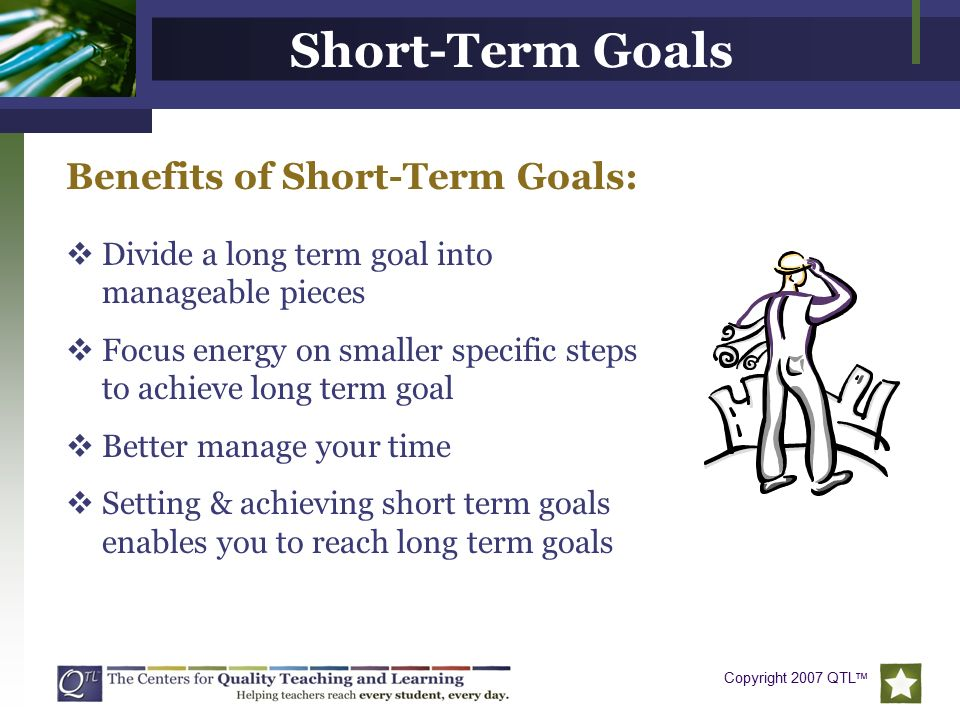 goal and short term goals If a goal is too large, then it can seem that you are not making progress towards it keeping goals small long-term goals and short-term goals.