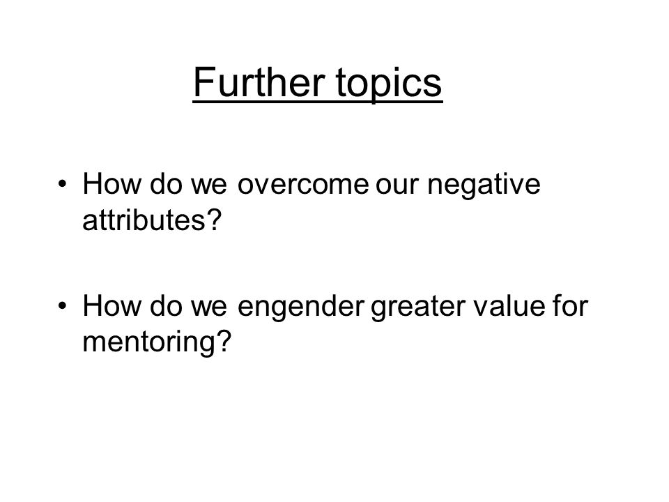 Further topics How do we overcome our negative attributes.