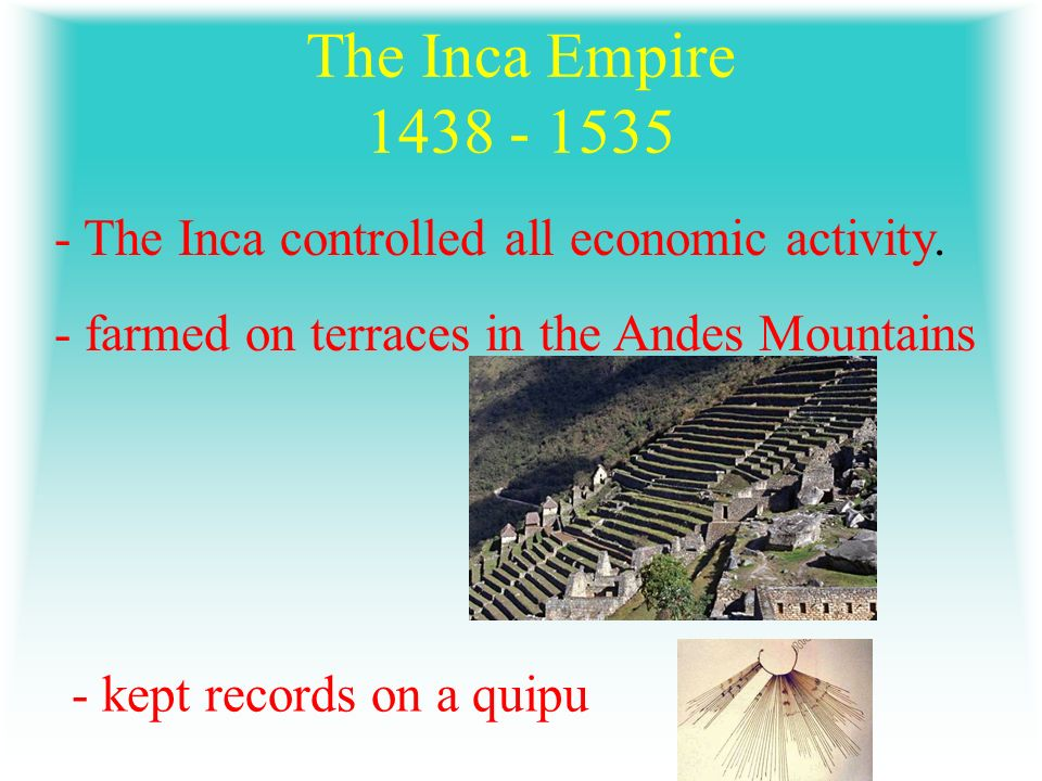 The Inca Empire The Inca controlled all economic activity.
