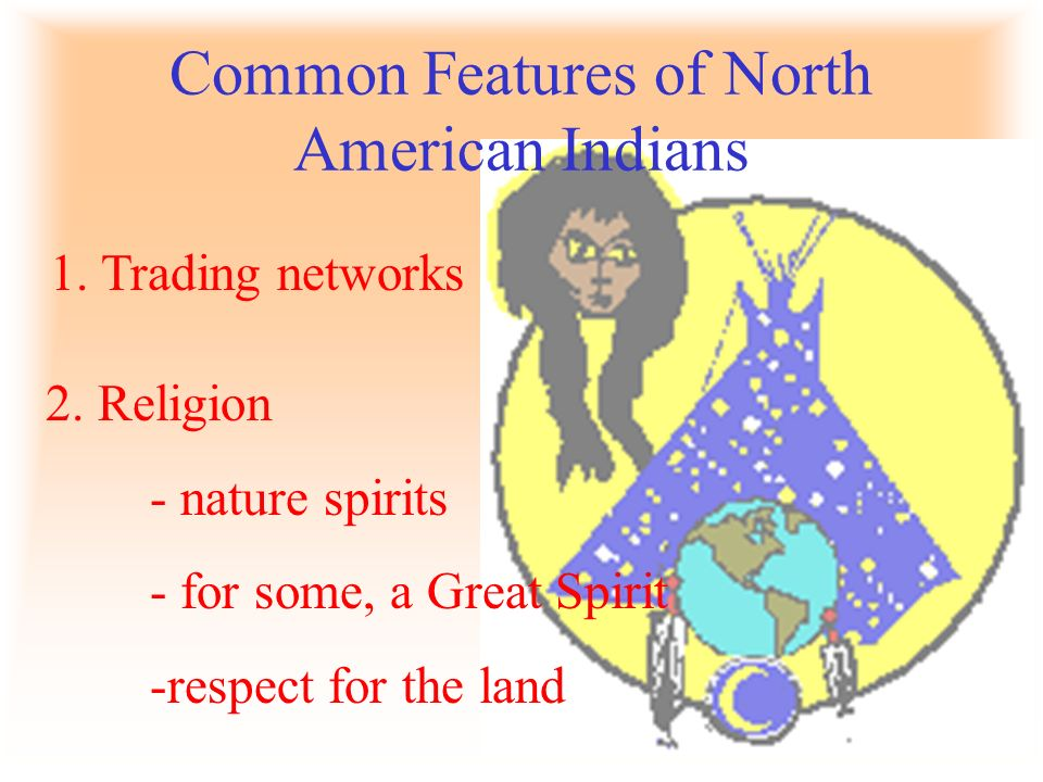 Common Features of North American Indians 1. Trading networks 2.
