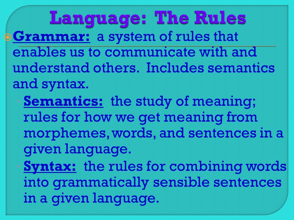  Grammar: a system of rules that enables us to communicate with and understand others.