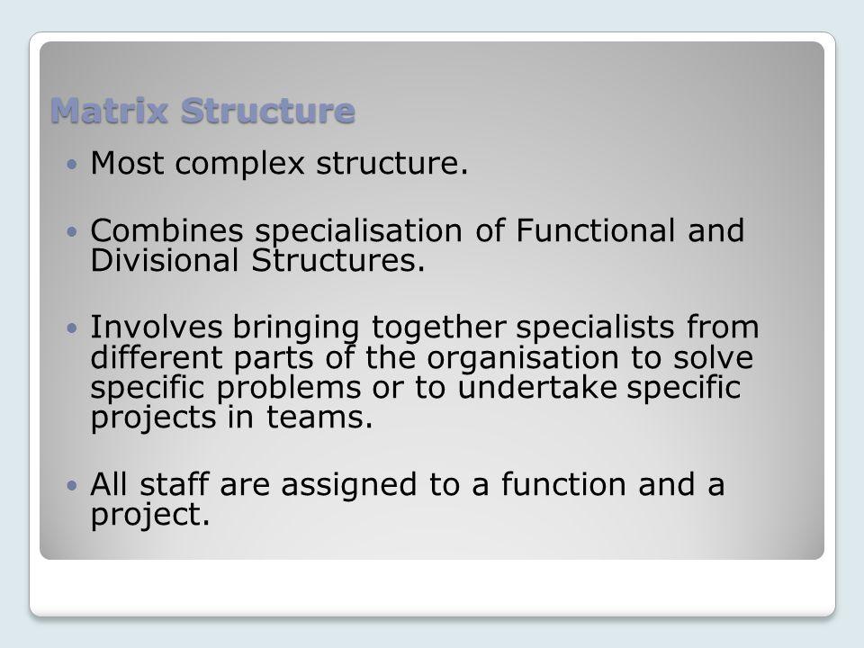 Matrix Structure Most complex structure.