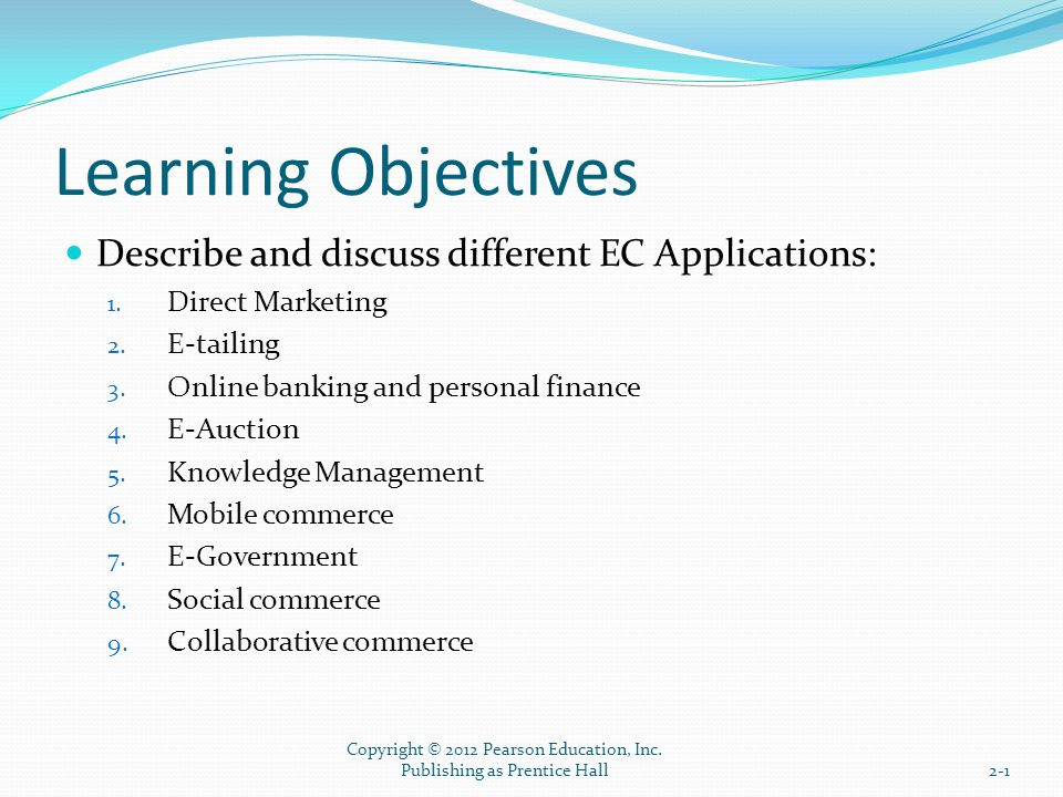 Learning Objectives Describe and discuss different EC Applications: 1.