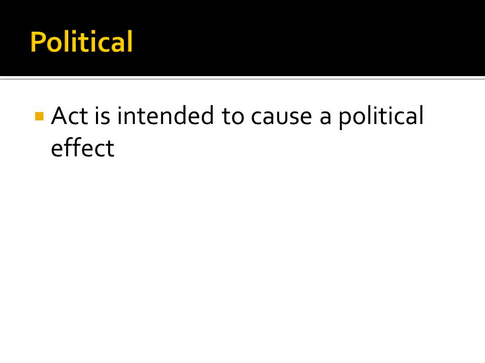  Act is intended to cause a political effect