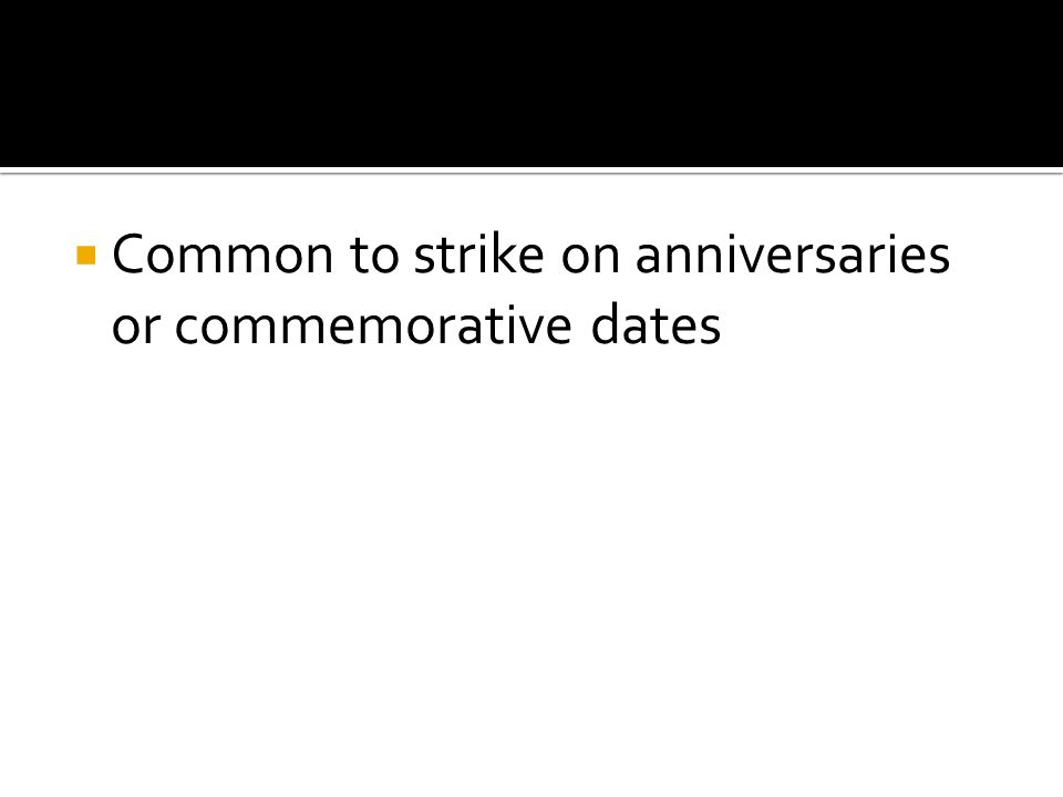 Common to strike on anniversaries or commemorative dates