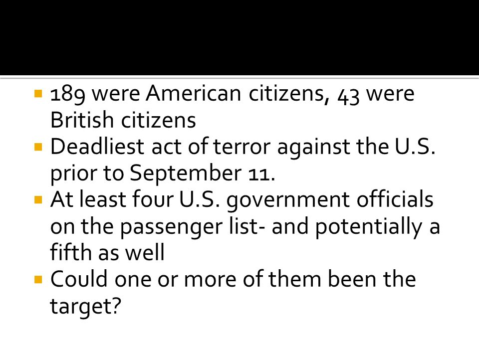  189 were American citizens, 43 were British citizens  Deadliest act of terror against the U.S.